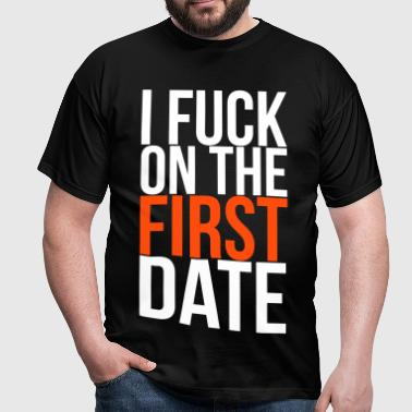 i fuck on the first date - Mannen T-shirt