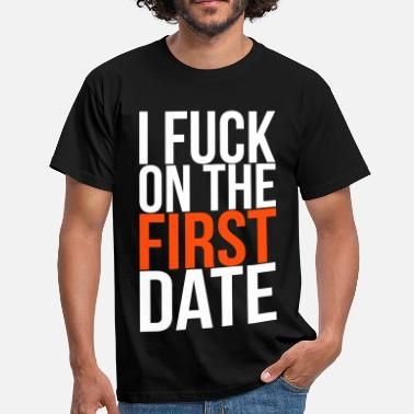 Haha i fuck on the first date - Mannen T-shirt