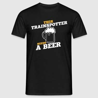 this trainspotter needs a beer - Men's T-Shirt