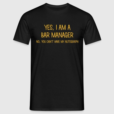 bar manager yes no cant have autograph - Mannen T-shirt