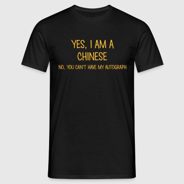 chinese yes no cant have autograph - Mannen T-shirt