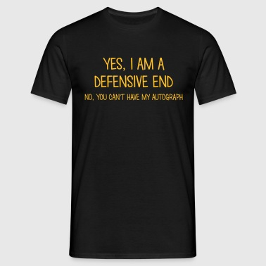 defensive end yes no cant have autograph - Männer T-Shirt