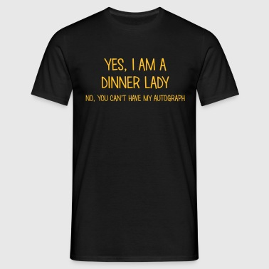 dinner lady yes no cant have autograph - Men's T-Shirt
