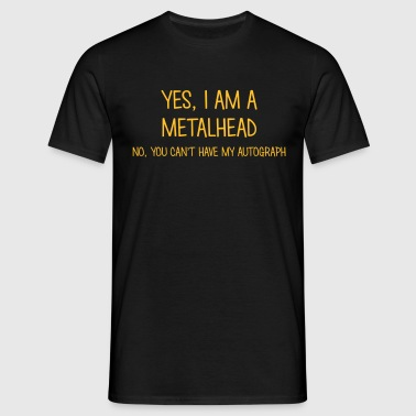metalhead yes no cant have autograph - Herre-T-shirt