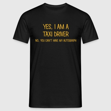 taxi driver yes no cant have autograph - Men's T-Shirt