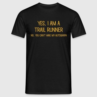 trail runner yes no cant have autograph - Mannen T-shirt