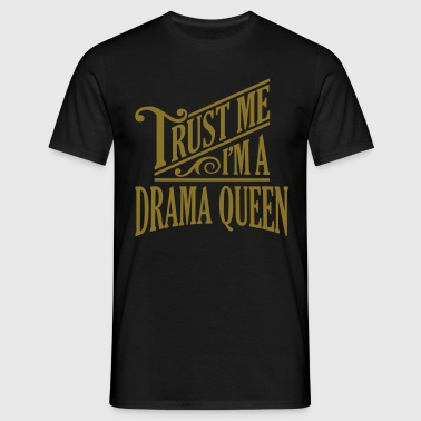 Trust me I'm a drama queen pro design - Men's T-Shirt