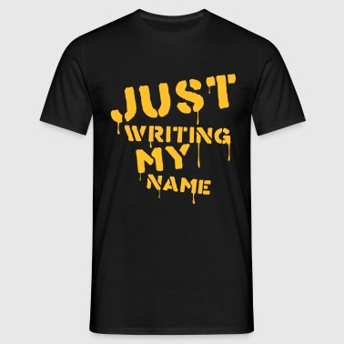 Just writing my name - Mannen T-shirt