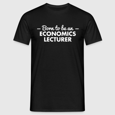 born to be an economics lecturer - Men's T-Shirt