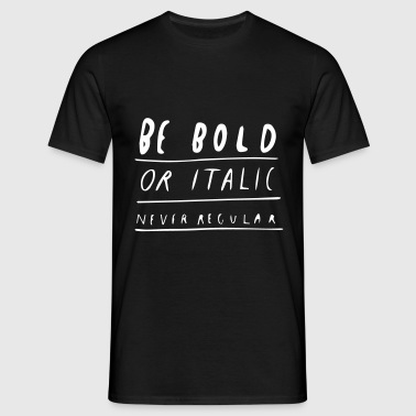 Be Bold or Italic - Männer T-Shirt