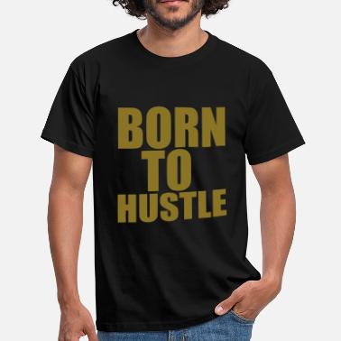 Thug Born To Hustle - Men's T-Shirt
