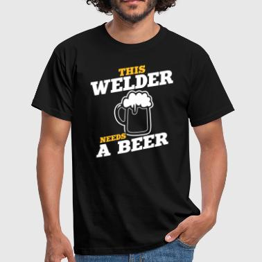 this welder needs a beer - Men's T-Shirt