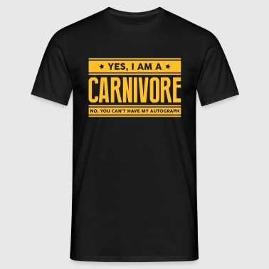 Yes I am a carnivore no you cant have au - Men's T-Shirt