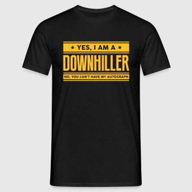 Yes I am a downhiller no you cant have a - Men's T-Shirt