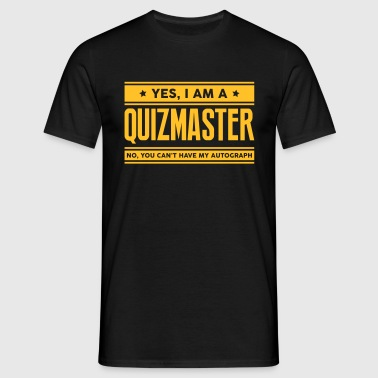 Yes I am a quizmaster no you cant have a - Men's T-Shirt