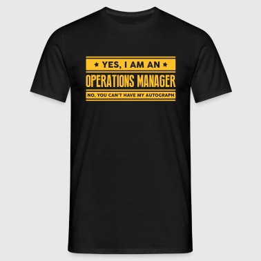 Yes I am an operations manager no you ca - Men's T-Shirt