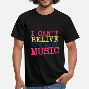 Gabber I Can not belive it's minimalist music MNML - Men's T-Shirt