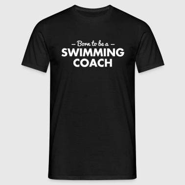 born to be a swimming coach - Men's T-Shirt