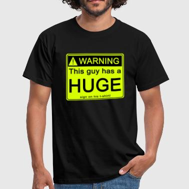 Warning, this guy has a huge ... - Men's T-Shirt