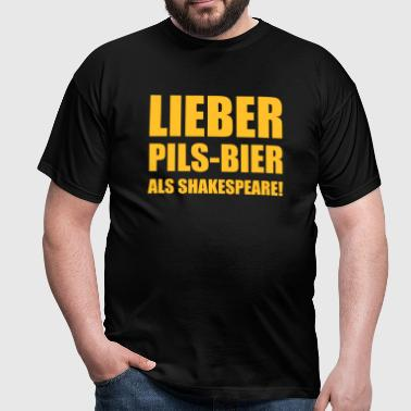 Lieber Pils-Bier als Shakespeare - Men's T-Shirt