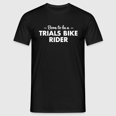 born to be a trials bike rider - Men's T-Shirt