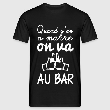Quand y'en a marre on va au bar - T-shirt Homme