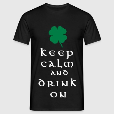 keep calm and drink on - Camiseta hombre
