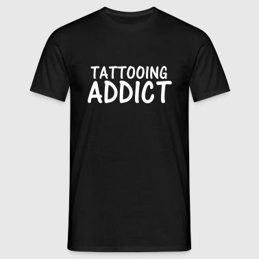 tattooing addict - Men's T-Shirt