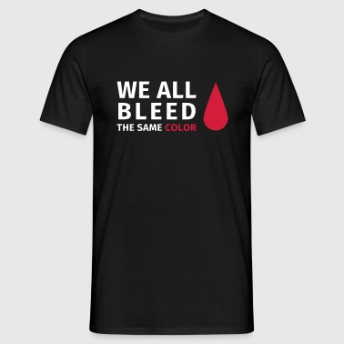 We all bleed the same color - Camiseta hombre