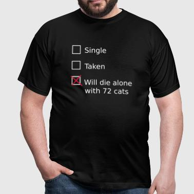 Single Taken Will die alone with 72 cats - Men's T-Shirt