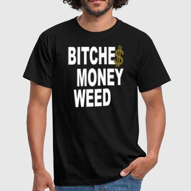 bitche s money weed - Männer T-Shirt