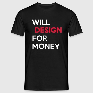 I will Design for Money - Männer T-Shirt