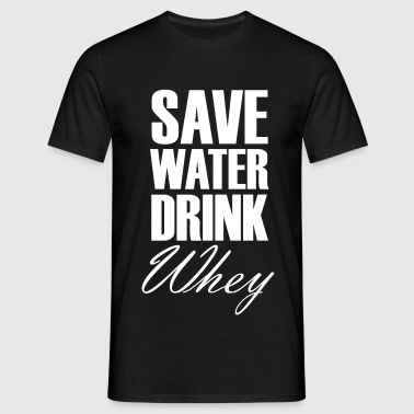 Save Water Drink Whey - T-shirt herr