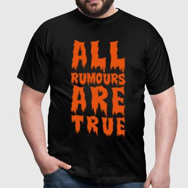 all rumours are true  - Männer T-Shirt