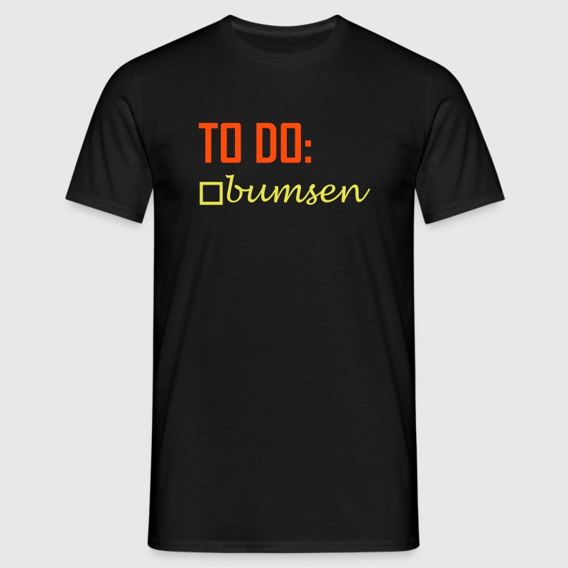 to do bumsen - Männer T-Shirt