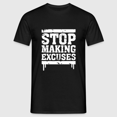 Stop Making Excuses - Mannen T-shirt
