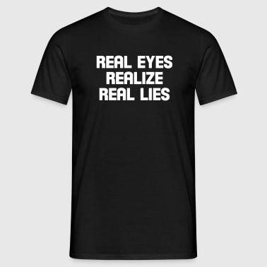 real eyes realize real lies - Männer T-Shirt