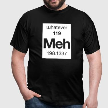 Meh - the Element of Whatever - Men's T-Shirt