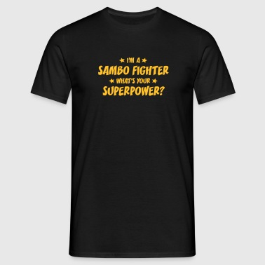 im a sambo fighter whats your superpower - Camiseta hombre