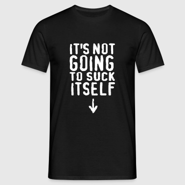 It's not going to suck itself! - Men's T-Shirt