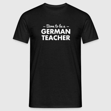 born to be a german teacher - Men's T-Shirt