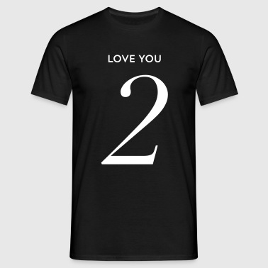 Love you too - Männer T-Shirt