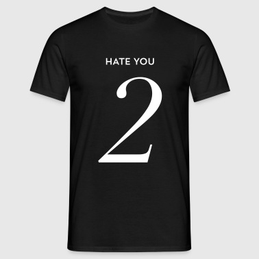 Hate you too - Männer T-Shirt