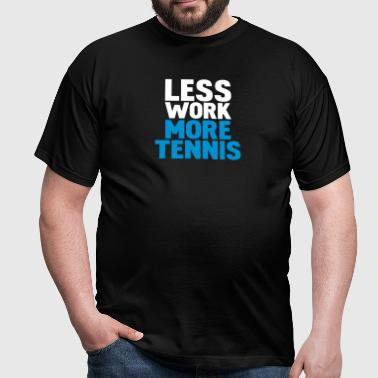 less work more tennis - Maglietta da uomo