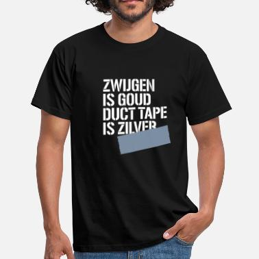 Zilver Zwijgen is goud duct tape is zilver - Mannen T-shirt