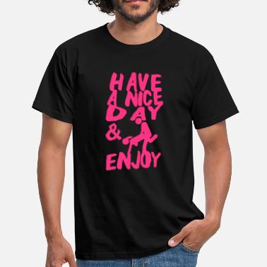 I Love Sex Quote Sex love quote nice day have enjoy - Men's T-Shirt