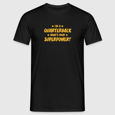 im a quarterback whats your superpower - T-shirt herr