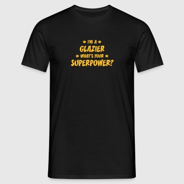 im a glazier whats your superpower - Men's T-Shirt