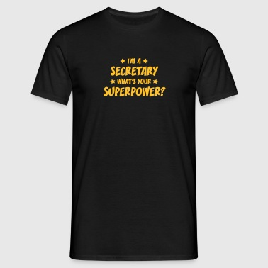 im a secretary whats your superpower - Men's T-Shirt