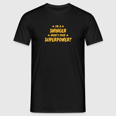 im a swinger whats your superpower - Camiseta hombre